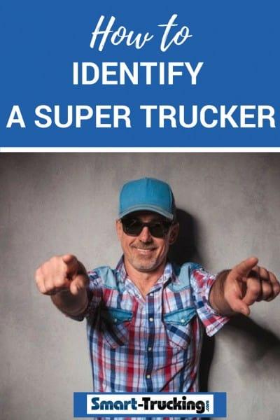 11 Easy Ways to Identify a Super Trucker