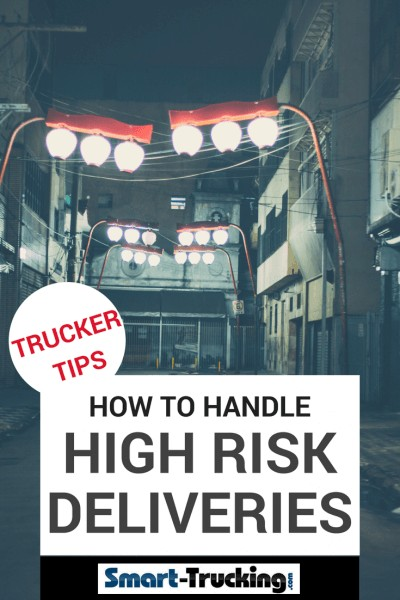 HOW TO HANDLE HIGH RISK DELIVERIES - TRUCKER TIPS