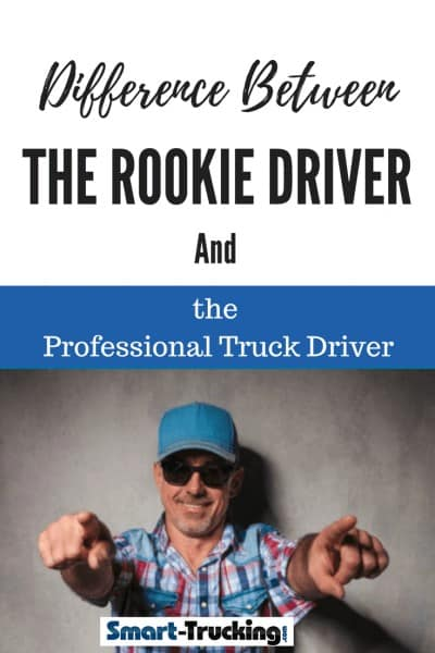 DIFFERENCES BETWEEN THE ROOKIE TRUCK DRIVER AND THE PROFESSIONAL TRUCK DRIVER