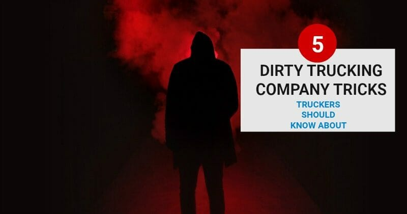 5 DIRTY TRUCKING COMPANY TRICKS TRUCKERS SHOULD KNOW ABOUT