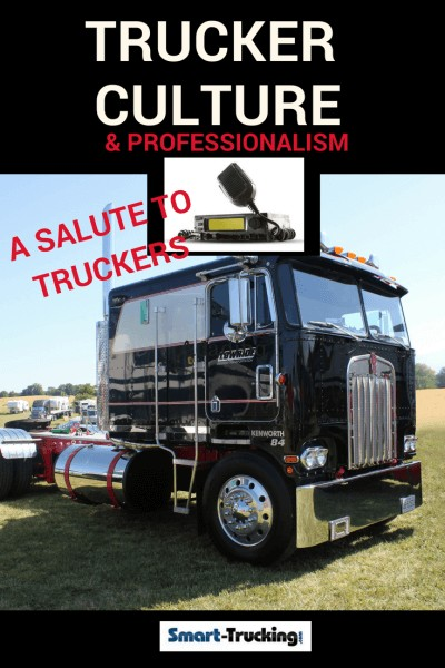 TRUCKER CULTURE AND PROFESSIONALISM A SALUTE TO TRUCKERS