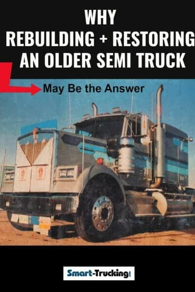 Why Rebuilding and Restoring an Older Semi Truck May Be the Answer