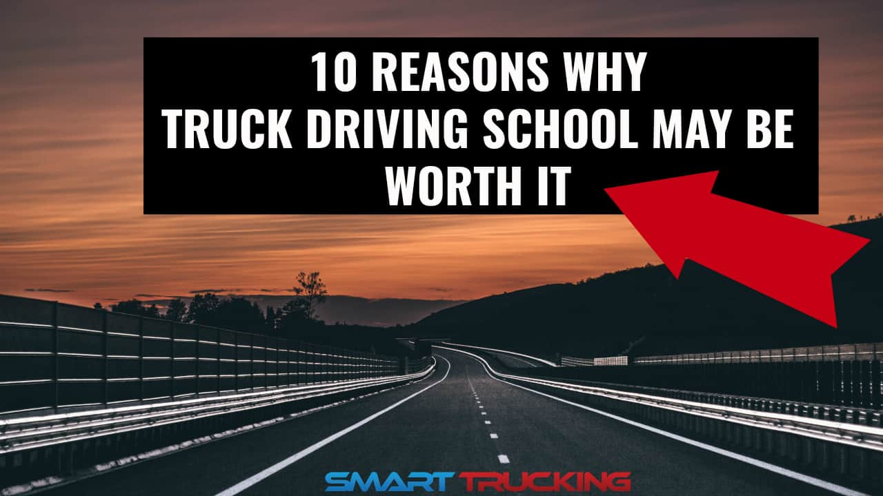 10 REASONS WHY TRUCK DRIVING SCHOOL MAY BE WORTH IT