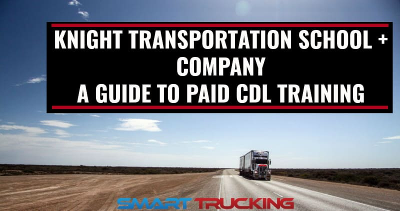 Knight Transportation School + Company A Guide to Paid CDL Training
